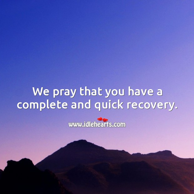 We pray that you have a complete and quick recovery. Get Well Soon Messages Image