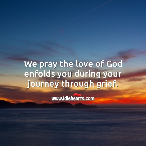 We pray the love of God enfolds you during your journey through grief. Journey Quotes Image