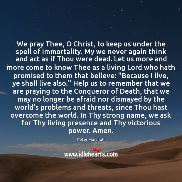 We pray Thee, O Christ, to keep us under the spell of Peter Marshall Picture Quote