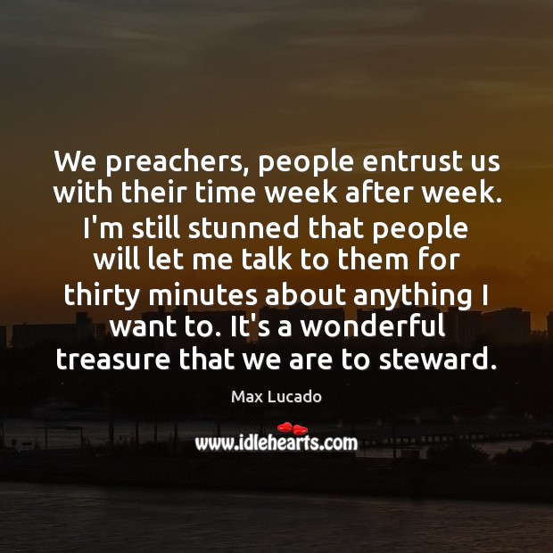 We preachers, people entrust us with their time week after week. I'm Image