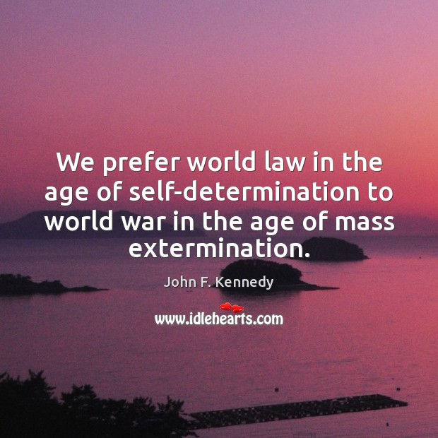We prefer world law in the age of self-determination to world war Image
