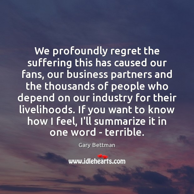 We profoundly regret the suffering this has caused our fans, our business Image