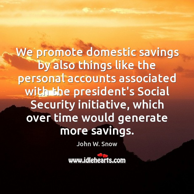 We promote domestic savings by also things like the personal accounts associated Image