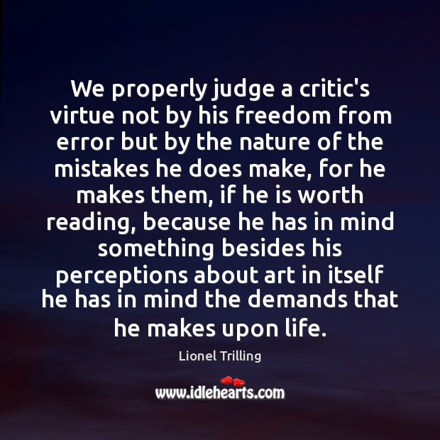 We properly judge a critic's virtue not by his freedom from error Image