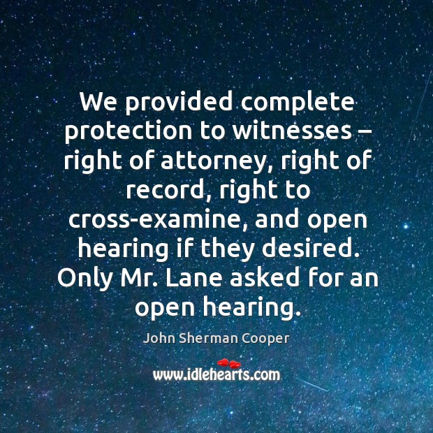 We provided complete protection to witnesses – right of attorney, right of record, right to John Sherman Cooper Picture Quote