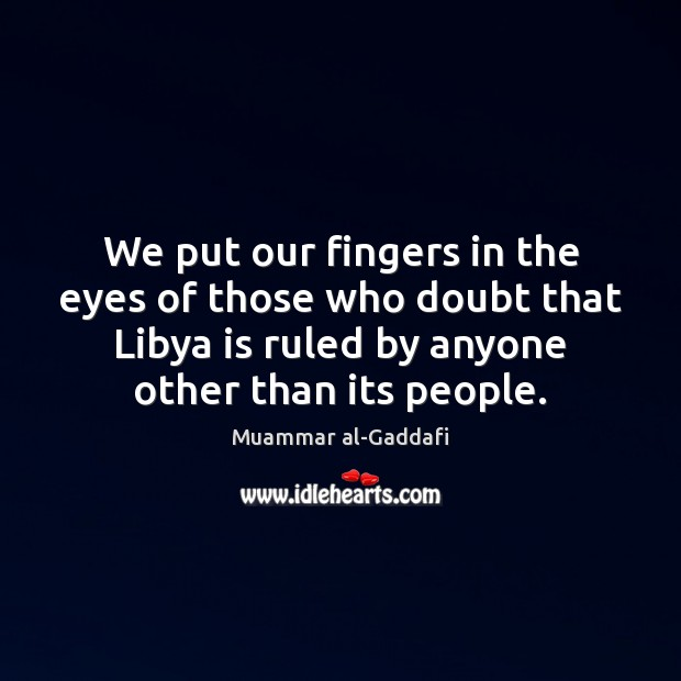 We put our fingers in the eyes of those who doubt that Image