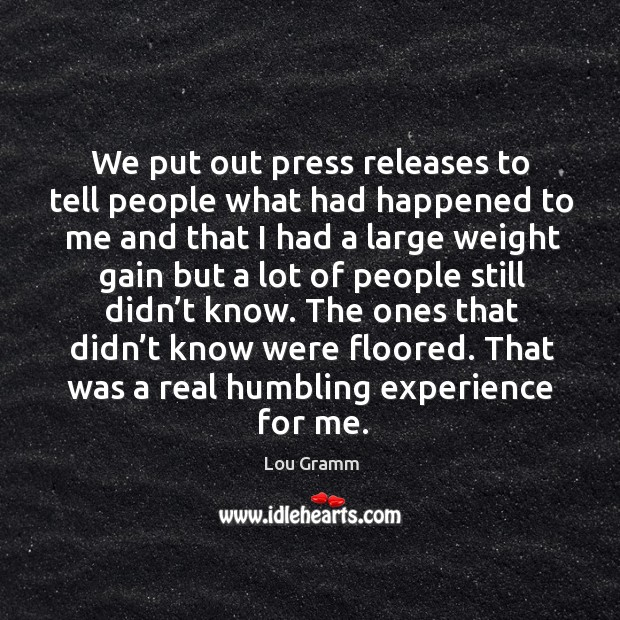 We put out press releases to tell people what had happened to me and that I had Image