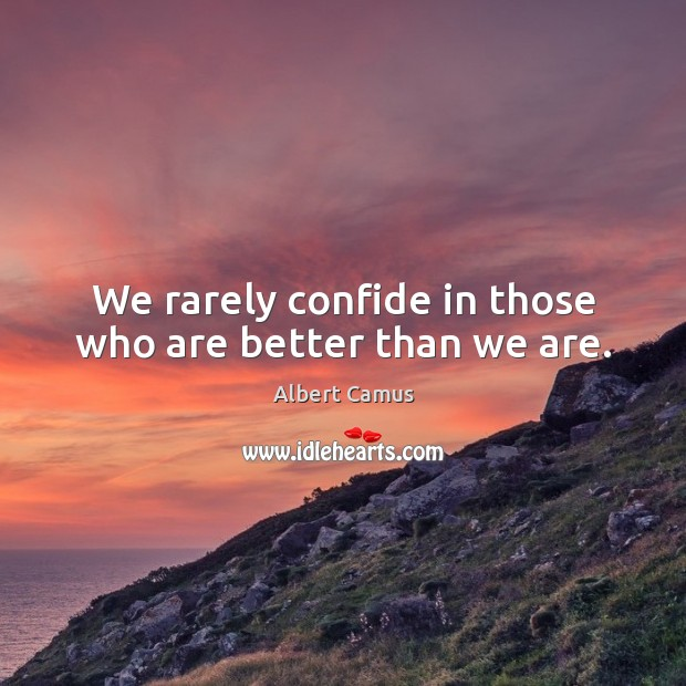 Image, We rarely confide in those who are better than we are.