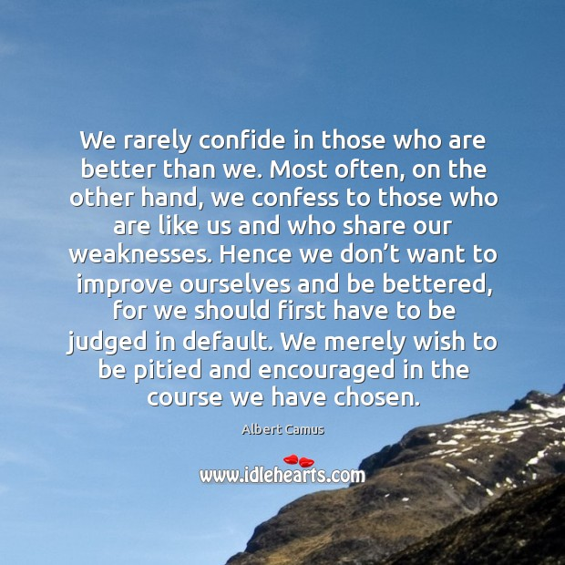 Image, We rarely confide in those who are better than we. Most often, on the other hand