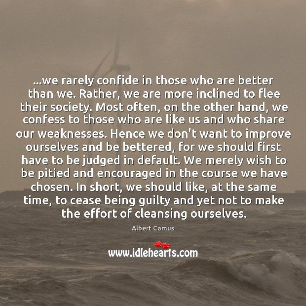 Image, …we rarely confide in those who are better than we. Rather, we