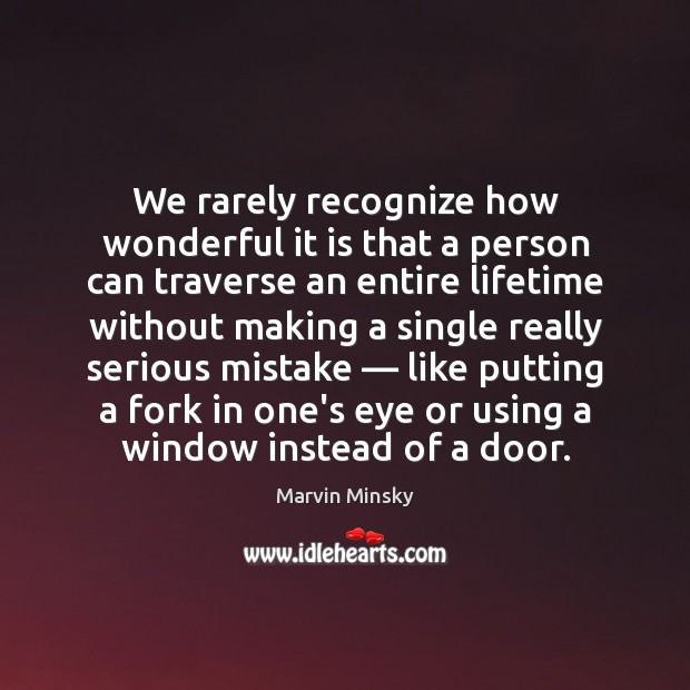 We rarely recognize how wonderful it is that a person can traverse Image