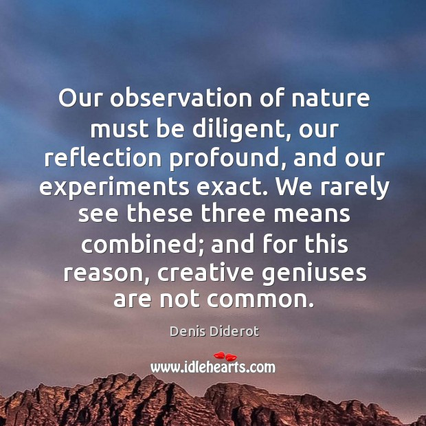 We rarely see these three means combined; and for this reason, creative geniuses are not common. Image