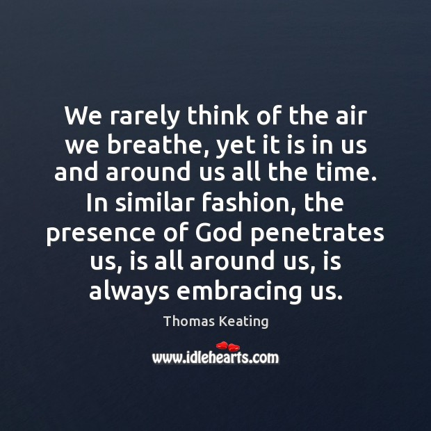 We rarely think of the air we breathe, yet it is in Thomas Keating Picture Quote