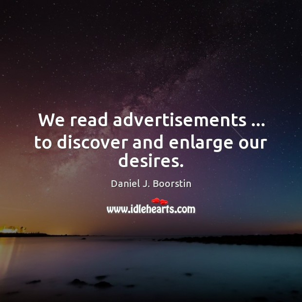 We read advertisements … to discover and enlarge our desires. Image