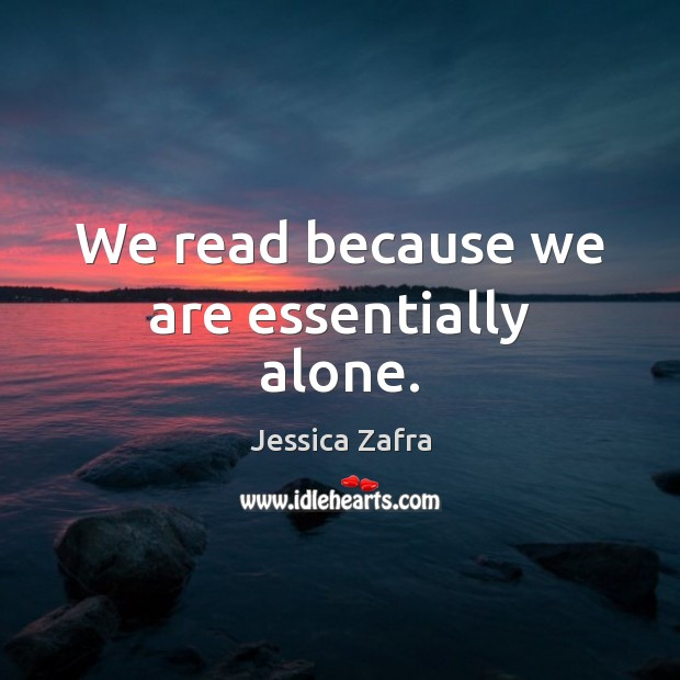 We read because we are essentially alone. Image