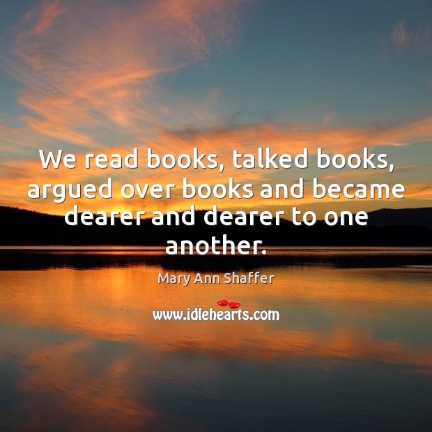 We read books, talked books, argued over books and became dearer and Image
