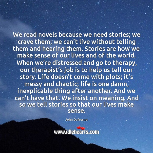We read novels because we need stories; we crave them; we can' Image