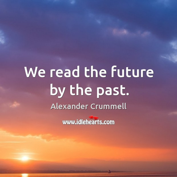 Image, We read the future by the past.
