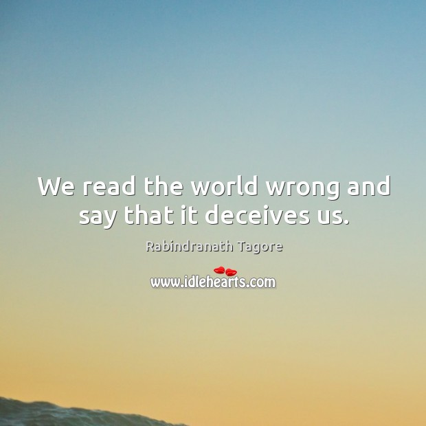 Image, We read the world wrong and say that it deceives us.