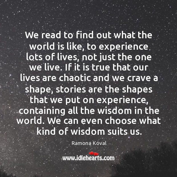 We read to find out what the world is like, to experience Image