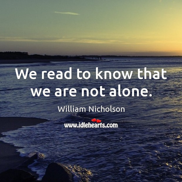 We read to know that we are not alone. Image