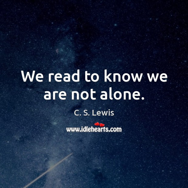 We read to know we are not alone. Image
