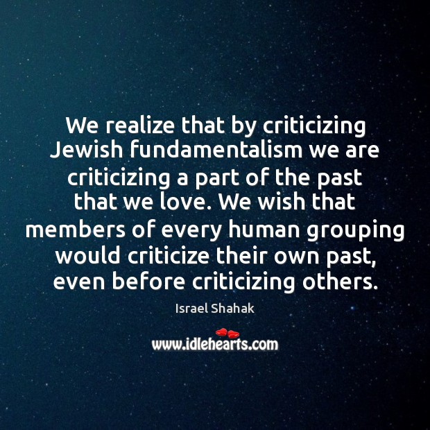 We realize that by criticizing Jewish fundamentalism we are criticizing a part Image