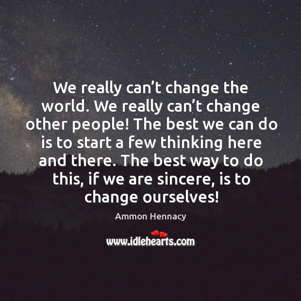 Image, We really can't change the world. We really can't change