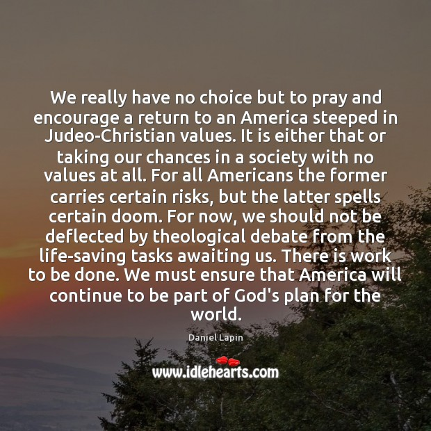 We really have no choice but to pray and encourage a return Daniel Lapin Picture Quote