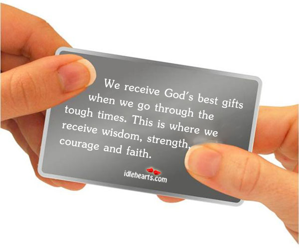 We receive God's best gifts when in tough times. Image
