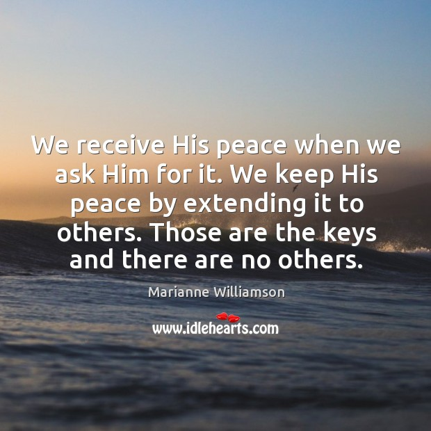 We receive his peace when we ask him for it. We keep his peace by extending it to others. Image