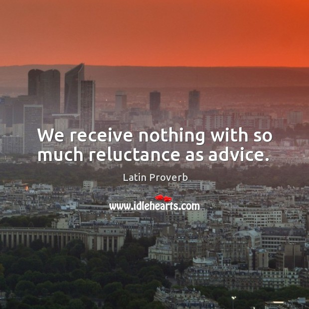 Image, We receive nothing with so much reluctance as advice.