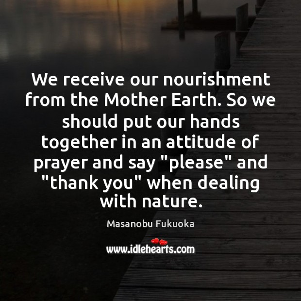 We receive our nourishment from the Mother Earth. So we should put Image