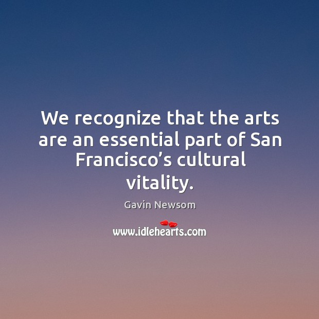 We recognize that the arts are an essential part of san francisco's cultural vitality. Image