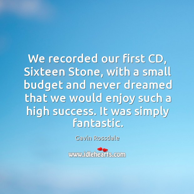 We recorded our first cd, sixteen stone, with a small budget and never dreamed that we Image