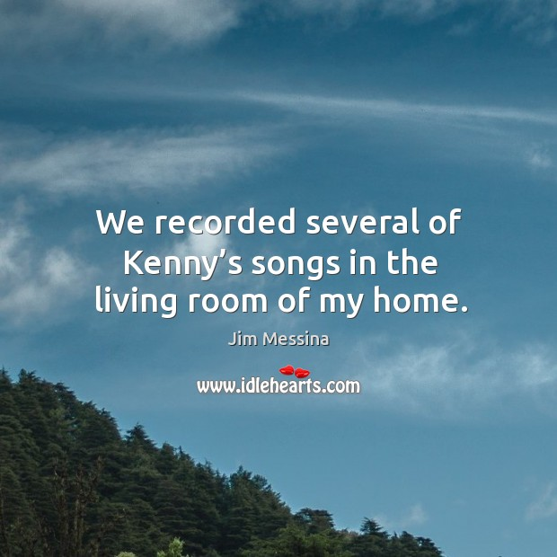 We recorded several of kenny's songs in the living room of my home. Image