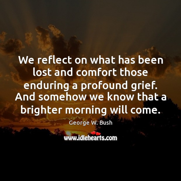 Image, We reflect on what has been lost and comfort those enduring a