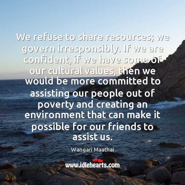 We refuse to share resources; we govern irresponsibly. If we are confident, Image