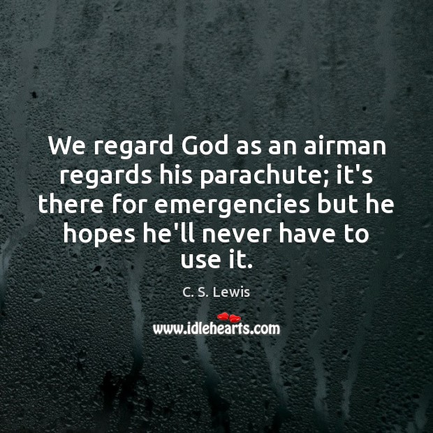Image, We regard God as an airman regards his parachute; it's there for