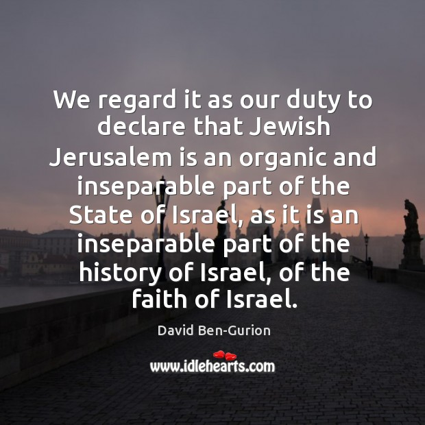We regard it as our duty to declare that Jewish Jerusalem is Image