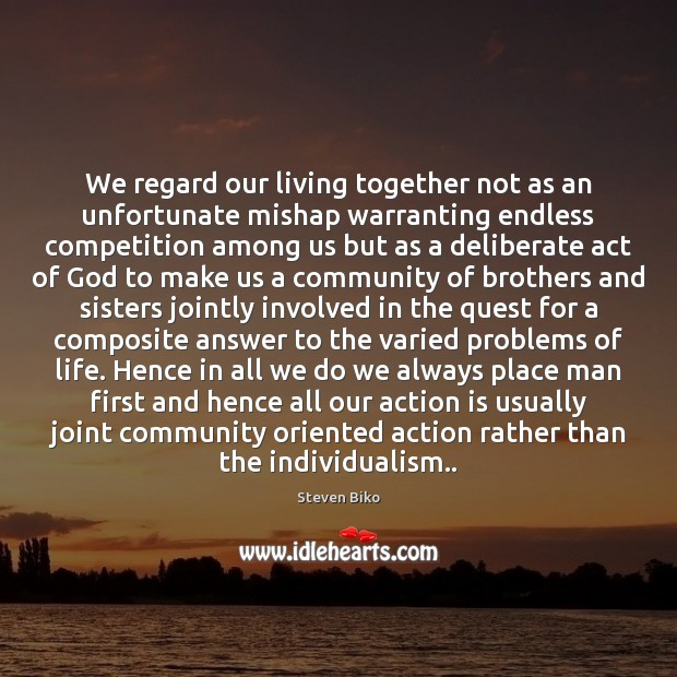 We regard our living together not as an unfortunate mishap warranting endless Action Quotes Image