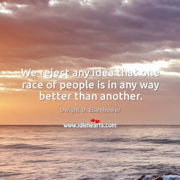 Image, We reject any idea that one race of people is in any way better than another.