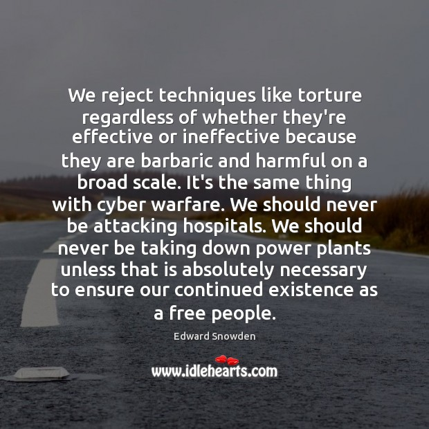 We reject techniques like torture regardless of whether they're effective or ineffective Image