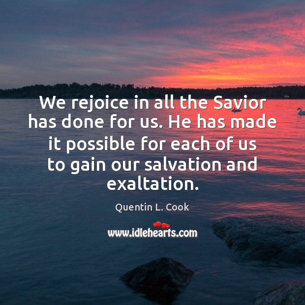 We rejoice in all the Savior has done for us. He has Quentin L. Cook Picture Quote