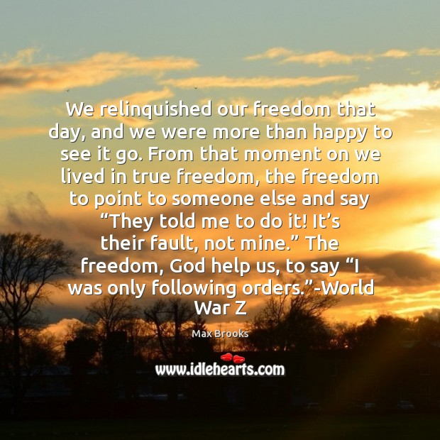 We relinquished our freedom that day, and we were more than happy Max Brooks Picture Quote