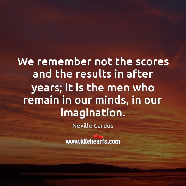 We remember not the scores and the results in after years; it Image