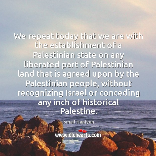 We repeat today that we are with the establishment of a Palestinian Image