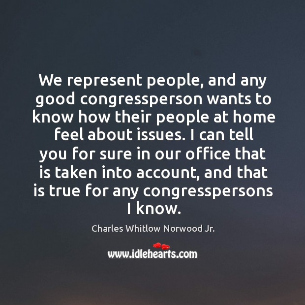 We represent people, and any good congressperson wants to know how Image