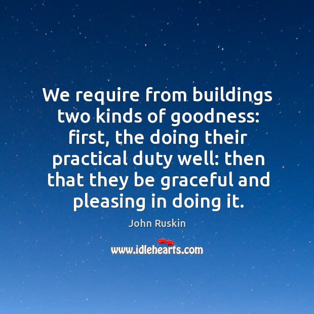 Image, We require from buildings two kinds of goodness: first