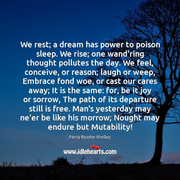 We rest; a dream has power to poison sleep. We rise; one Percy Bysshe Shelley Picture Quote